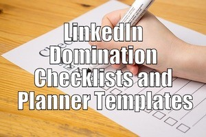 LinkedIn Domination Checklists and Planner Templates